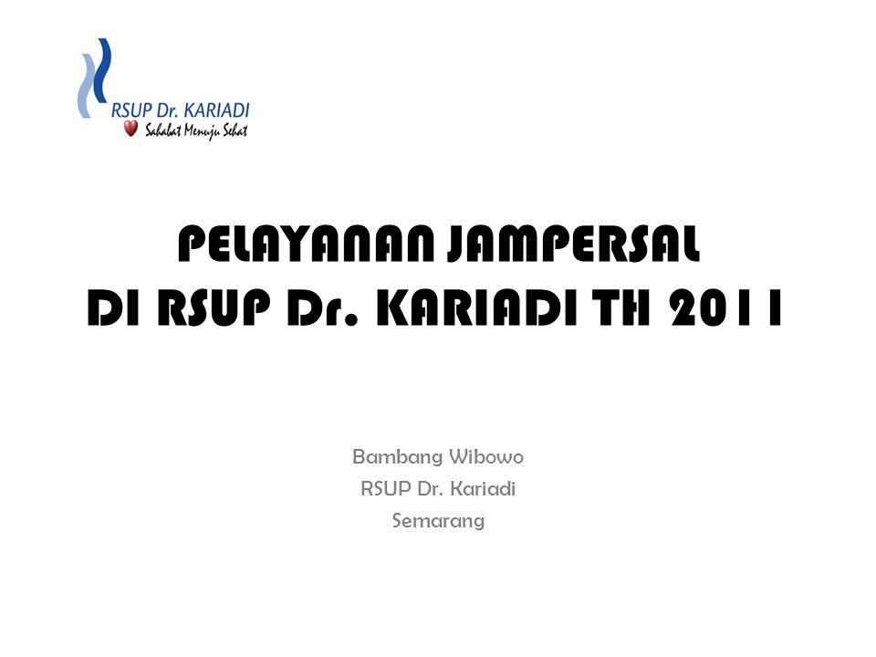 PELAYANAN JAMPERSAL DI RSUP Dr. KARIADI TH 2011 Bambang Wibowo RSUP Dr. Kariadi Semarang