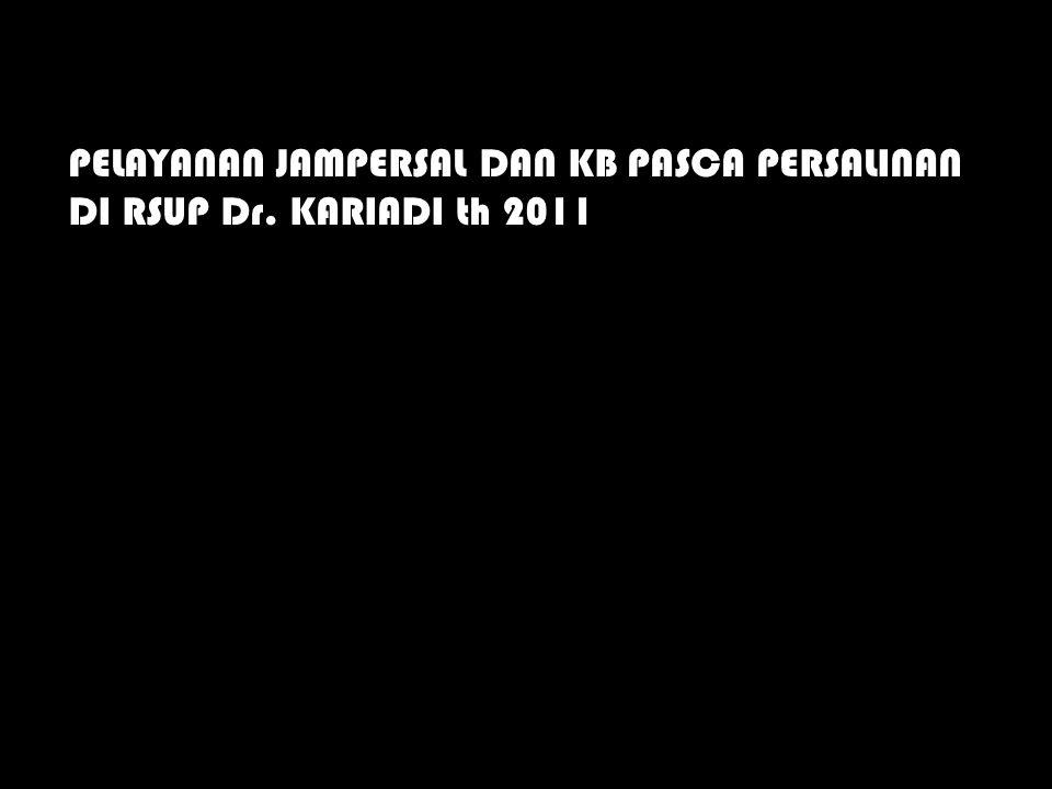 PELAYANAN JAMPERSAL DAN KB PASCA PERSALINAN DI RSUP Dr. KARIADI th 2011