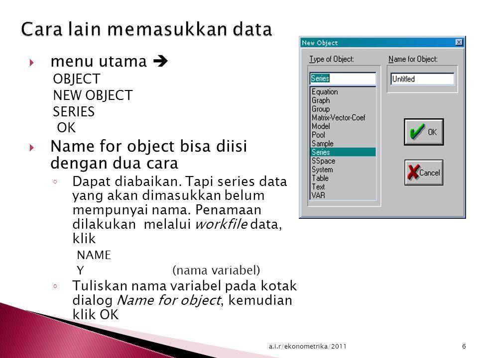  menu utama  OBJECT NEW OBJECT SERIES OK  Name for object bisa diisi dengan dua cara ◦ Dapat diabaikan.