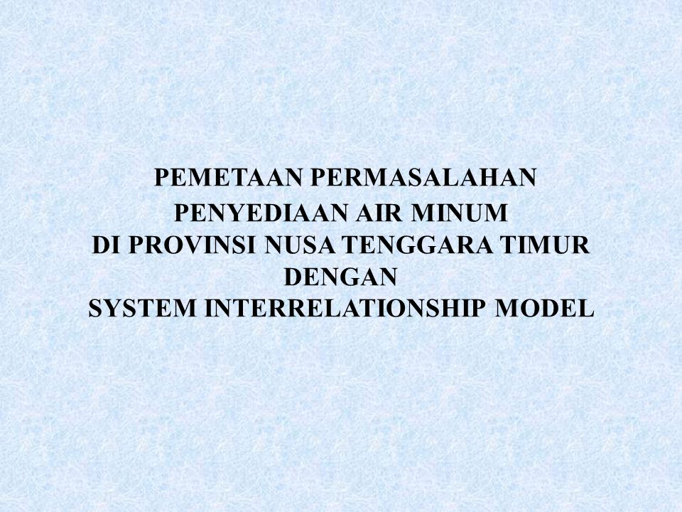 PEMETAAN PERMASALAHAN PENYEDIAAN AIR MINUM DI PROVINSI NUSA TENGGARA TIMUR DENGAN SYSTEM INTERRELATIONSHIP MODEL