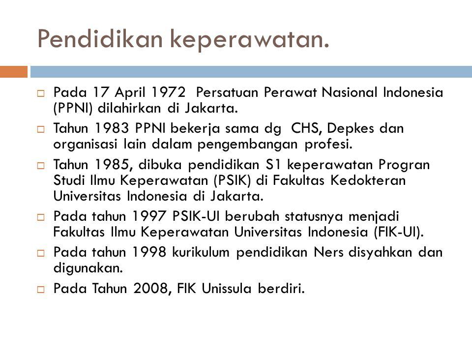 Pendidikan keperawatan.  Pada 17 April 1972 Persatuan Perawat Nasional Indonesia (PPNI) dilahirkan di Jakarta.  Tahun 1983 PPNI bekerja sama dg CHS,
