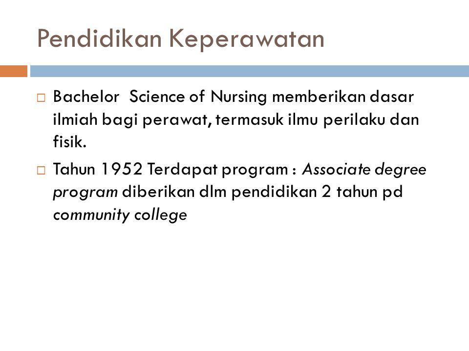 Pendidikan Keperawatan  Bachelor Science of Nursing memberikan dasar ilmiah bagi perawat, termasuk ilmu perilaku dan fisik.  Tahun 1952 Terdapat pro