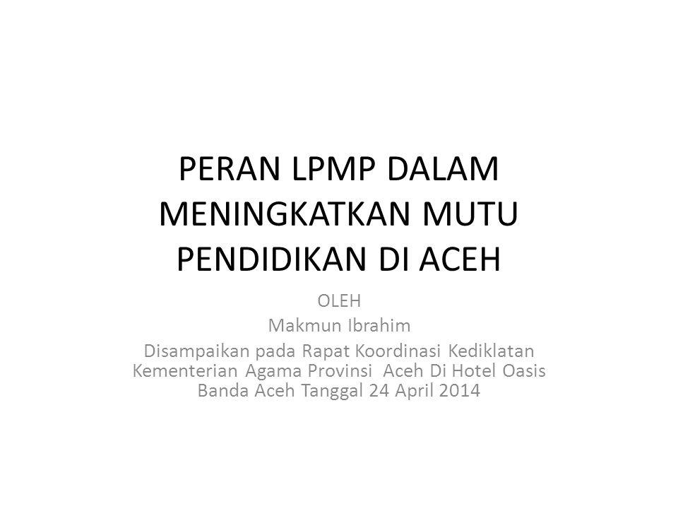 PERAN LPMP DALAM MENINGKATKAN MUTU PENDIDIKAN DI ACEH OLEH Makmun Ibrahim Disampaikan pada Rapat Koordinasi Kediklatan Kementerian Agama Provinsi Aceh
