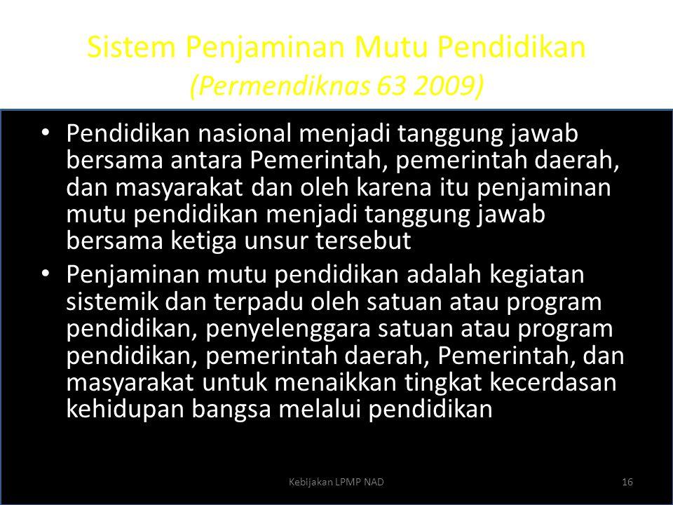 Sistem Penjaminan Mutu Pendidikan (Permendiknas 63 2009) • Pendidikan nasional menjadi tanggung jawab bersama antara Pemerintah, pemerintah daerah, da