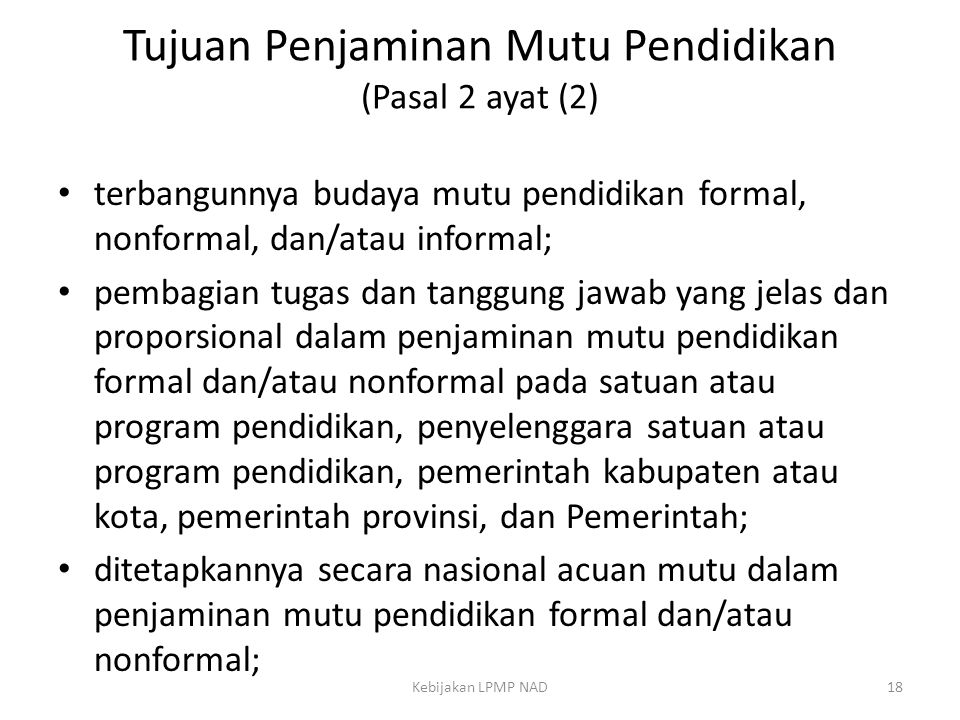Tujuan Penjaminan Mutu Pendidikan (Pasal 2 ayat (2) • terbangunnya budaya mutu pendidikan formal, nonformal, dan/atau informal; • pembagian tugas dan