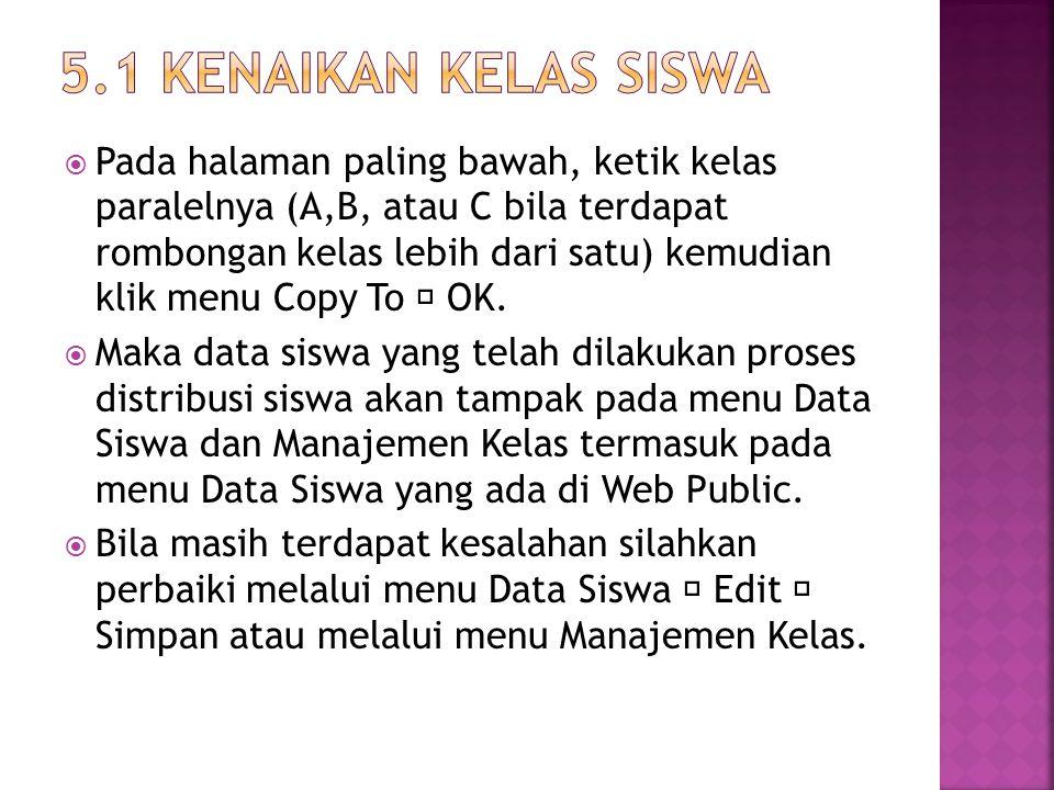  Menu ini digunakan untuk memproses data siswa agar sesuai dengan kelas dan paralel nya saat ini. Data siswa yang ada adalah data siswa tahun pelajar