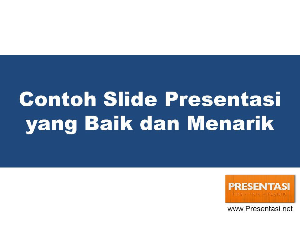 Contoh Slide Presentasi yang Baik dan Menarik www.Presentasi.net