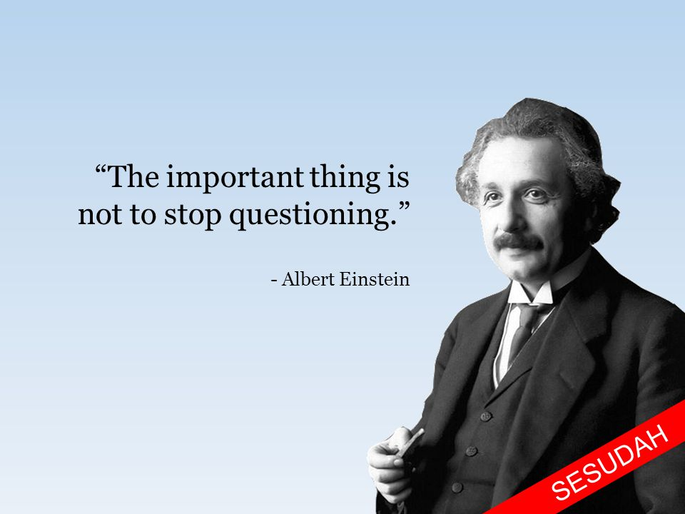 The important thing is not to stop questioning. - Albert Einstein SESUDAH