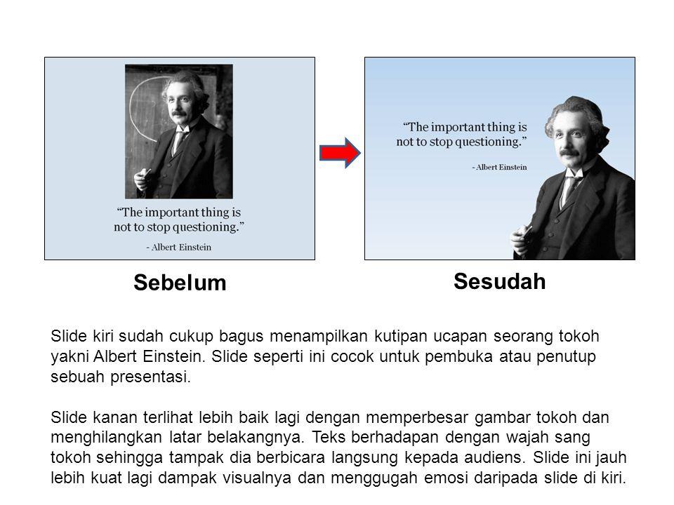 Sebelum Sesudah Slide kiri sudah cukup bagus menampilkan kutipan ucapan seorang tokoh yakni Albert Einstein. Slide seperti ini cocok untuk pembuka ata