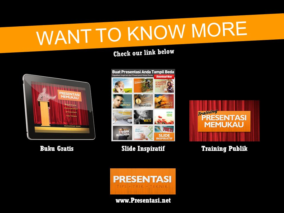 Buku GratisSlide InspiratifTraining Publik www.Presentasi.net WANT TO KNOW MORE Check our link below