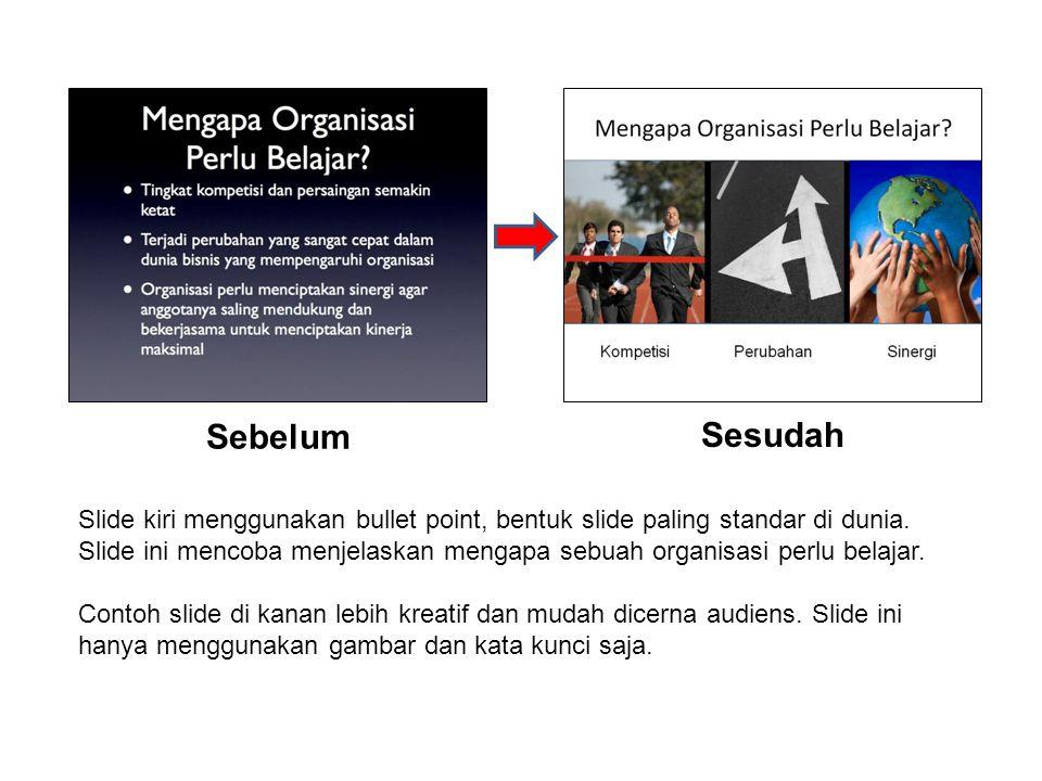 Sebelum Sesudah Slide kiri menggunakan bullet point, bentuk slide paling standar di dunia. Slide ini mencoba menjelaskan mengapa sebuah organisasi per