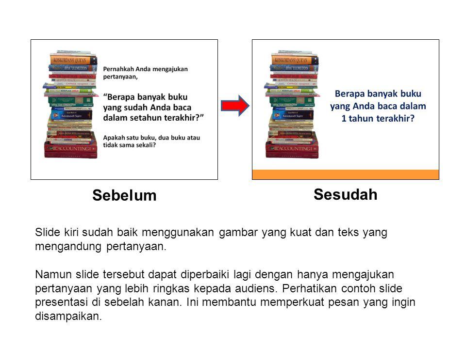 Sebelum Sesudah Slide kiri sudah baik menggunakan gambar yang kuat dan teks yang mengandung pertanyaan. Namun slide tersebut dapat diperbaiki lagi den