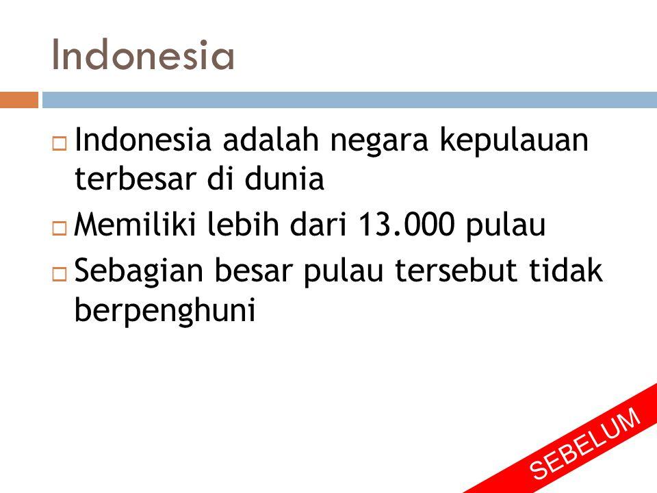 Indonesia  Indonesia adalah negara kepulauan terbesar di dunia  Memiliki lebih dari 13.000 pulau  Sebagian besar pulau tersebut tidak berpenghuni S