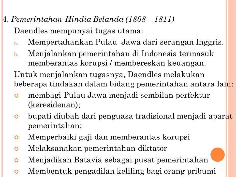 4. Pemerintahan Hindia Belanda (1808 – 1811) Daendles mempunyai tugas utama: a. Mempertahankan Pulau Jawa dari serangan Inggris. b. Menjalankan pemeri