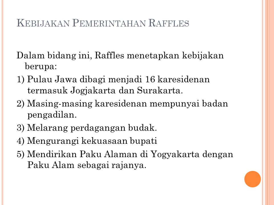 K EBIJAKAN P EMERINTAHAN R AFFLES Dalam bidang ini, Raffles menetapkan kebijakan berupa: 1) Pulau Jawa dibagi menjadi 16 karesidenan termasuk Jogjakar