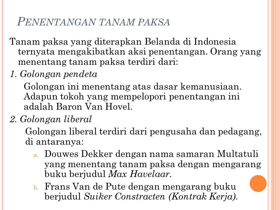 P ENENTANGAN TANAM PAKSA Tanam paksa yang diterapkan Belanda di Indonesia ternyata mengakibatkan aksi penentangan. Orang yang menentang tanam paksa te
