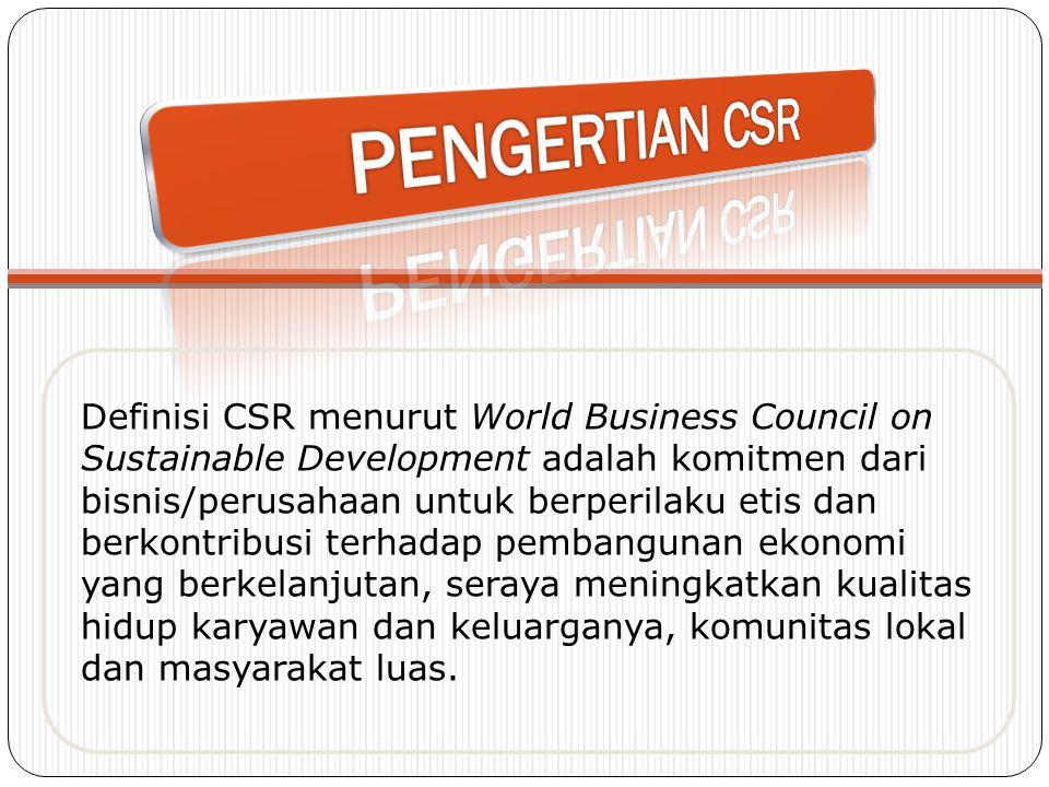 Definisi CSR menurut World Business Council on Sustainable Development adalah komitmen dari bisnis/perusahaan untuk berperilaku etis dan berkontribusi