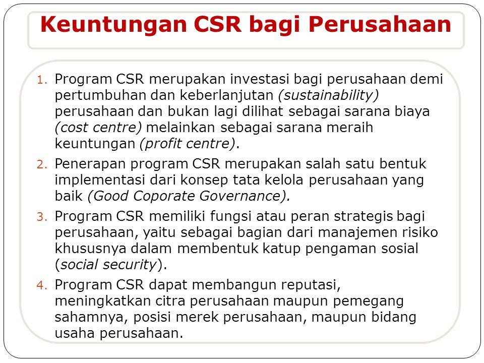 1. Program CSR merupakan investasi bagi perusahaan demi pertumbuhan dan keberlanjutan (sustainability) perusahaan dan bukan lagi dilihat sebagai saran