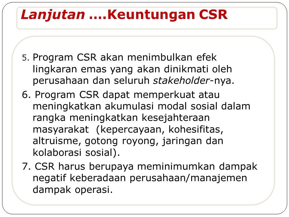 5. Program CSR akan menimbulkan efek lingkaran emas yang akan dinikmati oleh perusahaan dan seluruh stakeholder-nya. 6. Program CSR dapat memperkuat a
