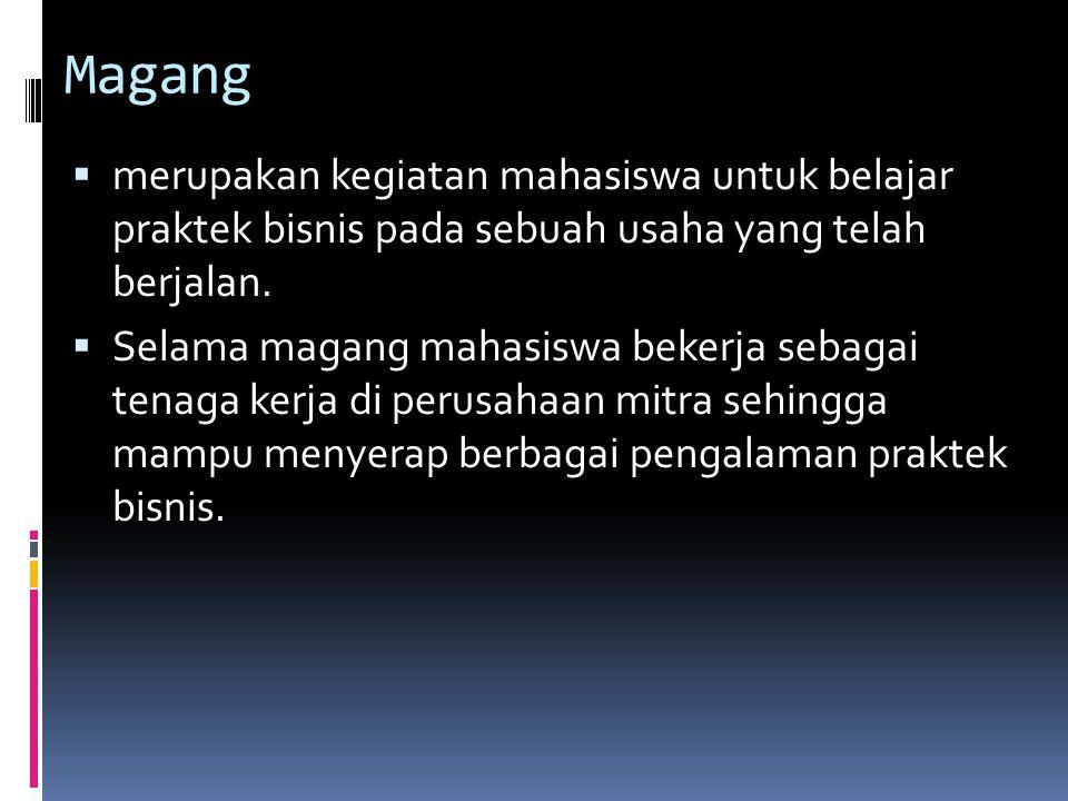 Magang  merupakan kegiatan mahasiswa untuk belajar praktek bisnis pada sebuah usaha yang telah berjalan.