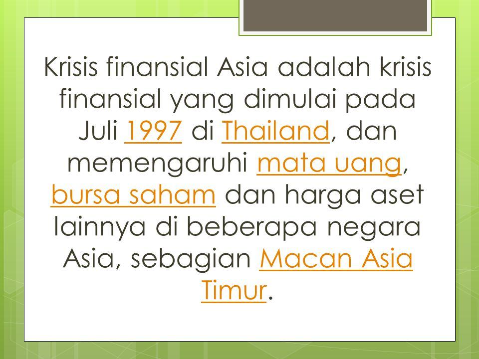 Krisis finansial Asia adalah krisis finansial yang dimulai pada Juli 1997 di Thailand, dan memengaruhi mata uang, bursa saham dan harga aset lainnya di beberapa negara Asia, sebagian Macan Asia Timur.1997Thailandmata uang bursa sahamMacan Asia Timur