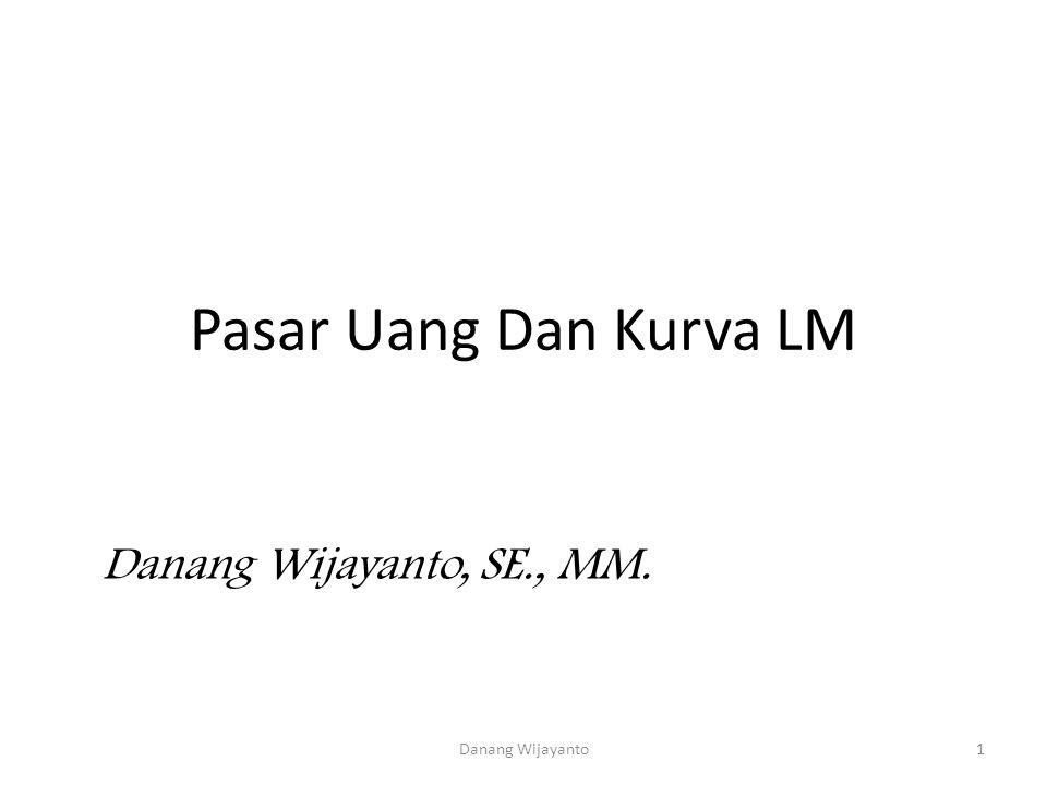 Pasar Uang Dan Kurva LM Danang Wijayanto, SE., MM. 1Danang Wijayanto