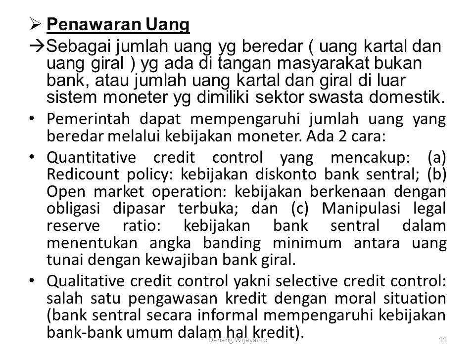  Penawaran Uang  Sebagai jumlah uang yg beredar ( uang kartal dan uang giral ) yg ada di tangan masyarakat bukan bank, atau jumlah uang kartal dan g