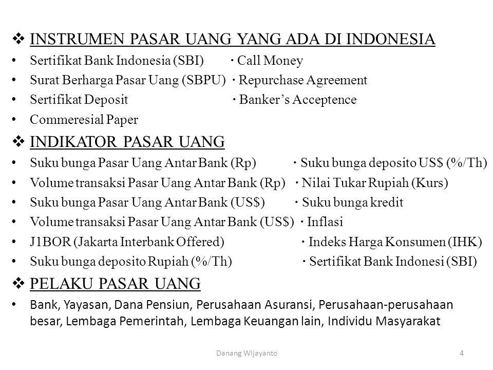  INSTRUMEN PASAR UANG YANG ADA DI INDONESIA • Sertifikat Bank Indonesia (SBI) ∙ Call Money • Surat Berharga Pasar Uang (SBPU) ∙ Repurchase Agreement
