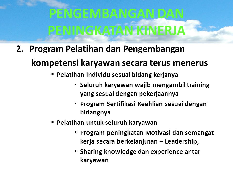 2.Program Pelatihan dan Pengembangan kompetensi karyawan secara terus menerus  Pelatihan Individu sesuai bidang kerjanya • Seluruh karyawan wajib men