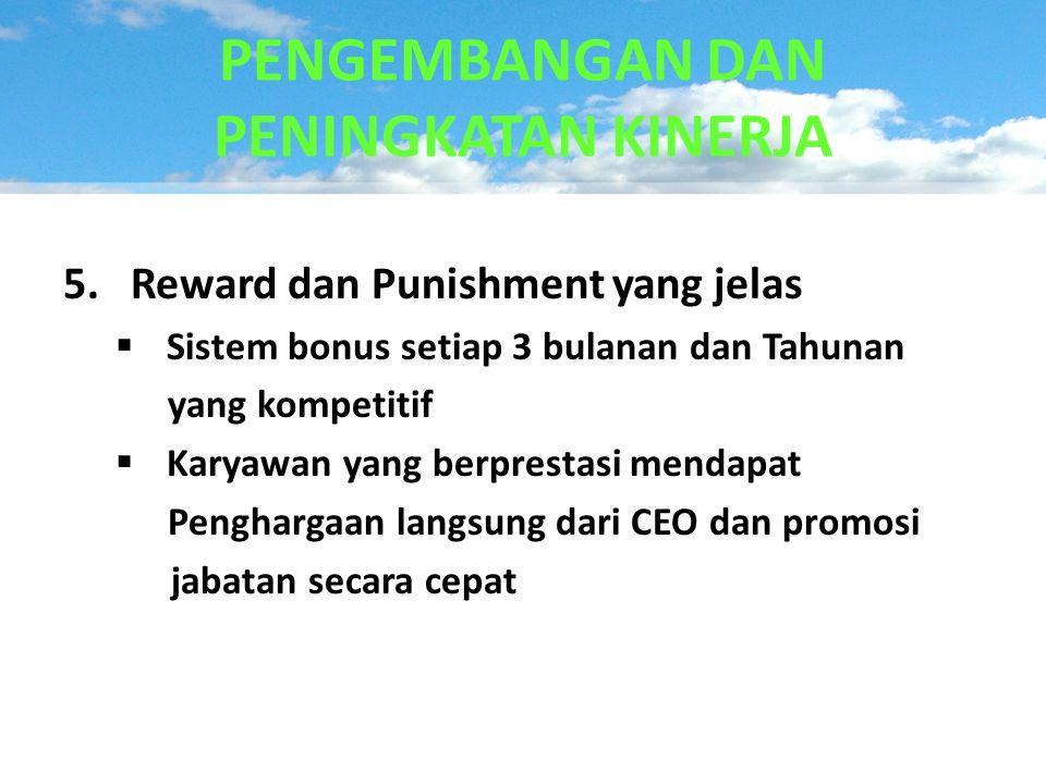 5. Reward dan Punishment yang jelas  Sistem bonus setiap 3 bulanan dan Tahunan yang kompetitif  Karyawan yang berprestasi mendapat Penghargaan langs