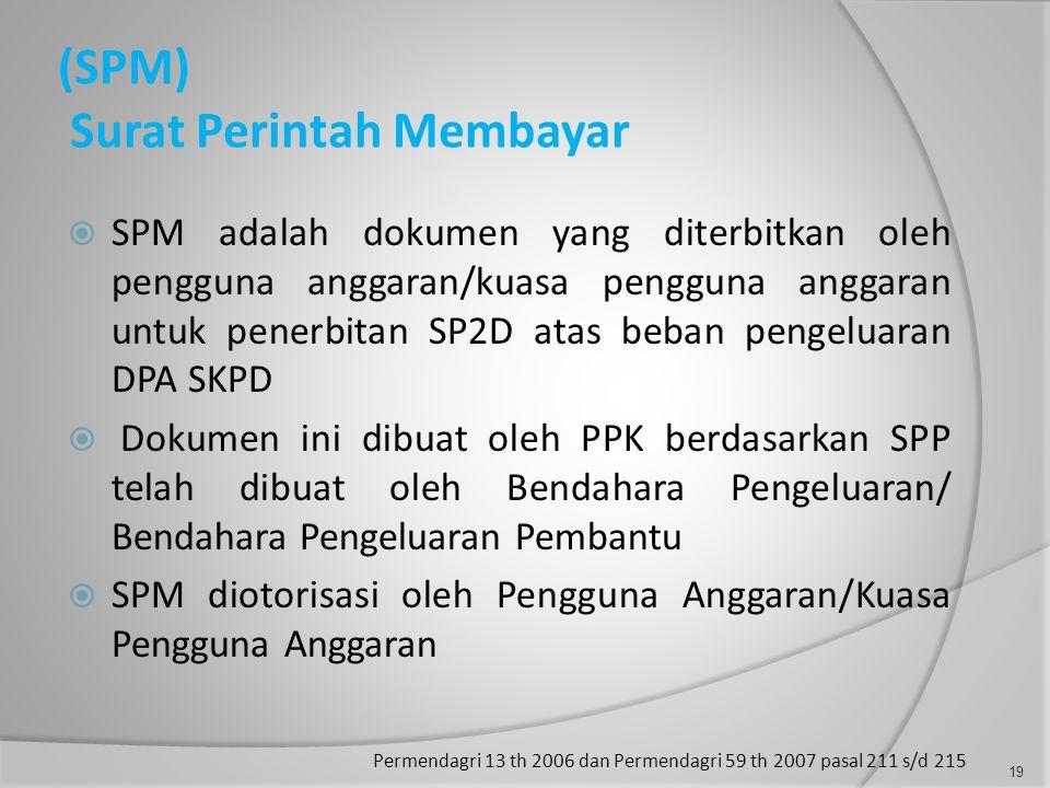 (SPM) Surat Perintah Membayar  SPM adalah dokumen yang diterbitkan oleh pengguna anggaran/kuasa pengguna anggaran untuk penerbitan SP2D atas beban pe