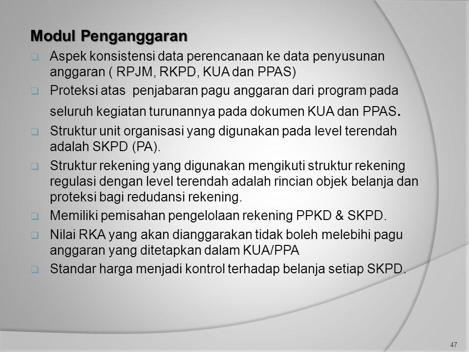 Modul Penganggaran  Aspek konsistensi data perencanaan ke data penyusunan anggaran ( RPJM, RKPD, KUA dan PPAS)  Proteksi atas penjabaran pagu anggaran dari program pada seluruh kegiatan turunannya pada dokumen KUA dan PPAS.