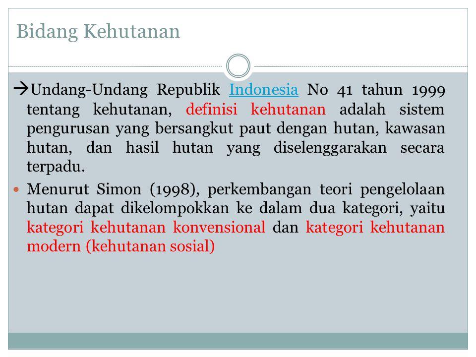 Bidang Kehutanan  Undang-Undang Republik Indonesia No 41 tahun 1999 tentang kehutanan, definisi kehutanan adalah sistem pengurusan yang bersangkut pa