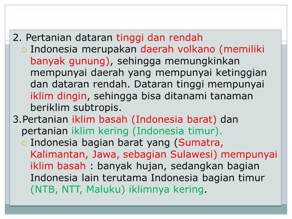 2. Pertanian dataran tinggi dan rendah  Indonesia merupakan daerah volkano (memiliki banyak gunung), sehingga memungkinkan mempunyai daerah yang memp