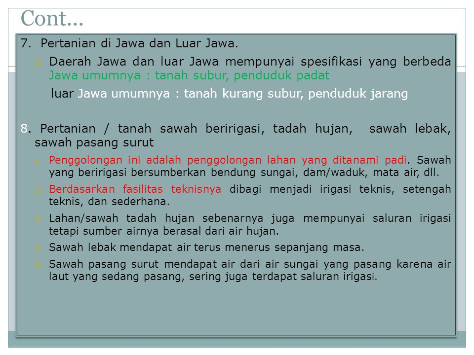 Cont... 7. Pertanian di Jawa dan Luar Jawa.  Daerah Jawa dan luar Jawa mempunyai spesifikasi yang berbeda Jawa umumnya : tanah subur, penduduk padat