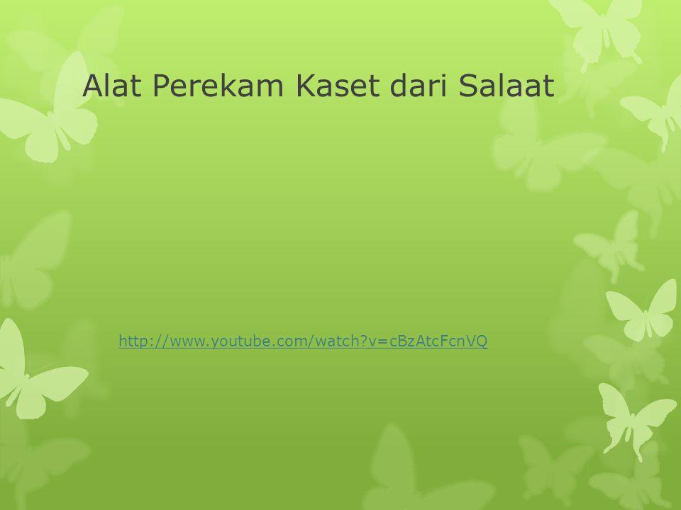 Alat Perekam Kaset dari Salaat http://www.youtube.com/watch v=cBzAtcFcnVQ