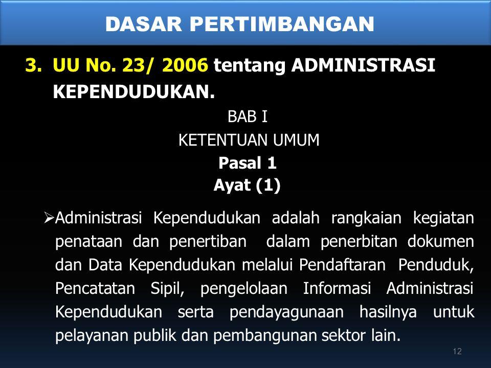 3.UU No. 23/ 2006 tentang ADMINISTRASI KEPENDUDUKAN. BAB I KETENTUAN UMUM Pasal 1 Ayat (1)  Administrasi Kependudukan adalah rangkaian kegiatan penat