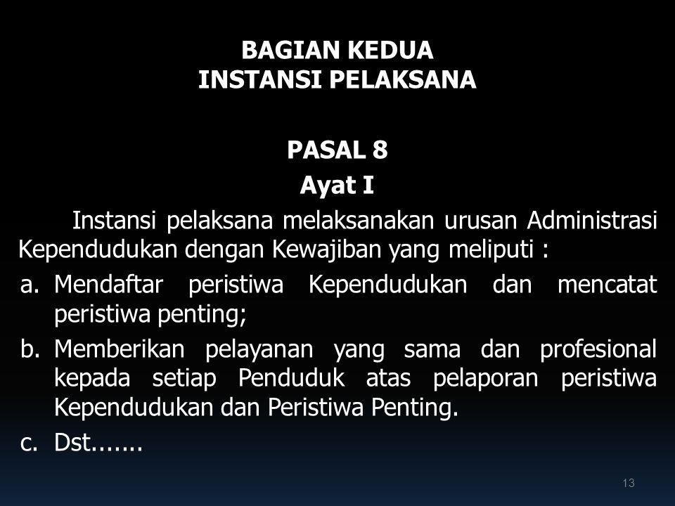 BAGIAN KEDUA INSTANSI PELAKSANA PASAL 8 Ayat I Instansi pelaksana melaksanakan urusan Administrasi Kependudukan dengan Kewajiban yang meliputi : a.Men