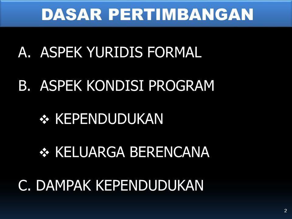 DASAR PERTIMBANGAN A. ASPEK YURIDIS FORMAL B. ASPEK KONDISI PROGRAM  KEPENDUDUKAN  KELUARGA BERENCANA C. DAMPAK KEPENDUDUKAN 2