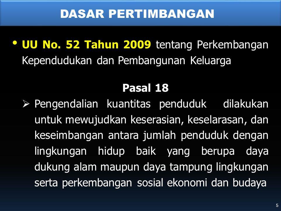 • UU No. 52 Tahun 2009 tentang Perkembangan Kependudukan dan Pembangunan Keluarga Pasal 18  Pengendalian kuantitas penduduk dilakukan untuk mewujudka