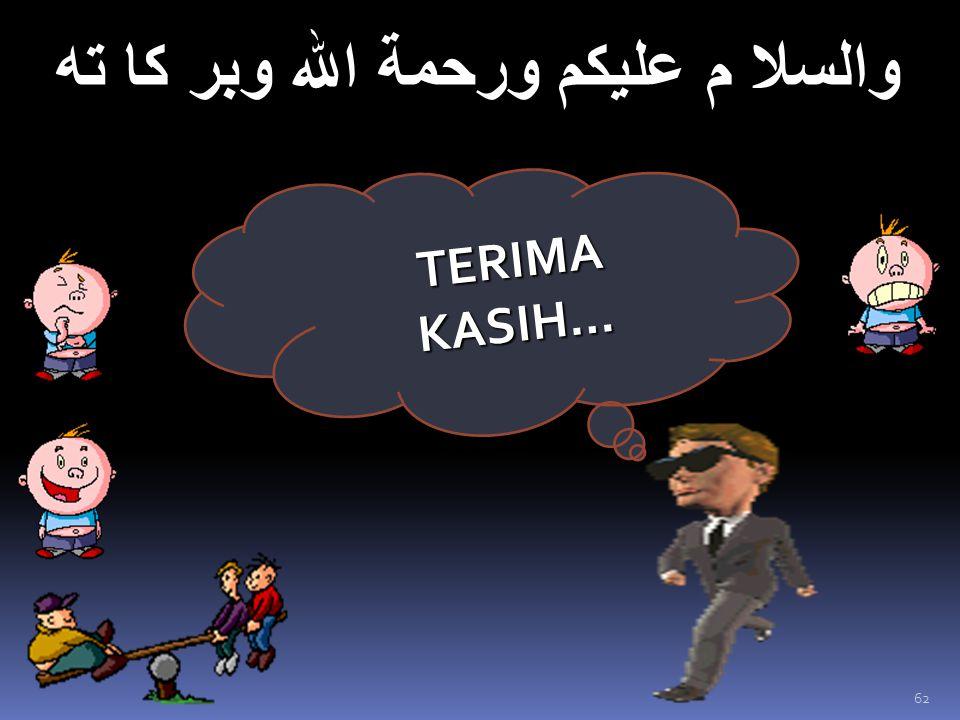 والسلا م عليكم ورحمة الله وبر كا ته TERIMA KASIH… 62