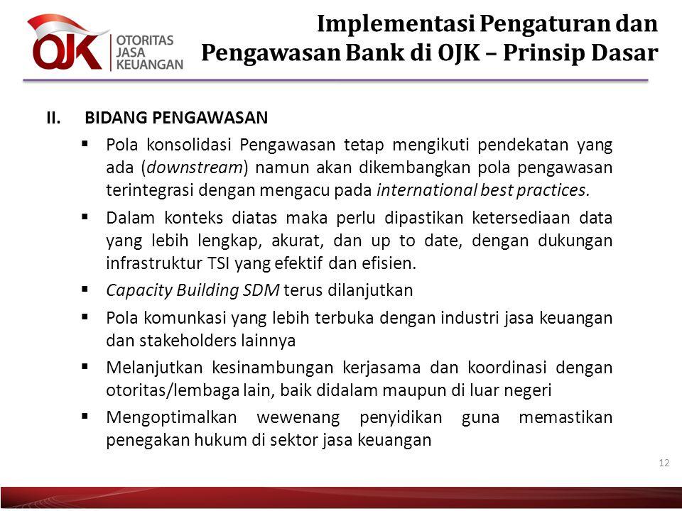 12 II.BIDANG PENGAWASAN  Pola konsolidasi Pengawasan tetap mengikuti pendekatan yang ada (downstream) namun akan dikembangkan pola pengawasan terinte