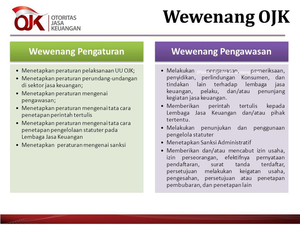 Wewenang Pengaturan •Menetapkan peraturan pelaksanaan UU OJK; •Menetapkan peraturan perundang-undangan di sektor jasa keuangan; •Menetapkan peraturan