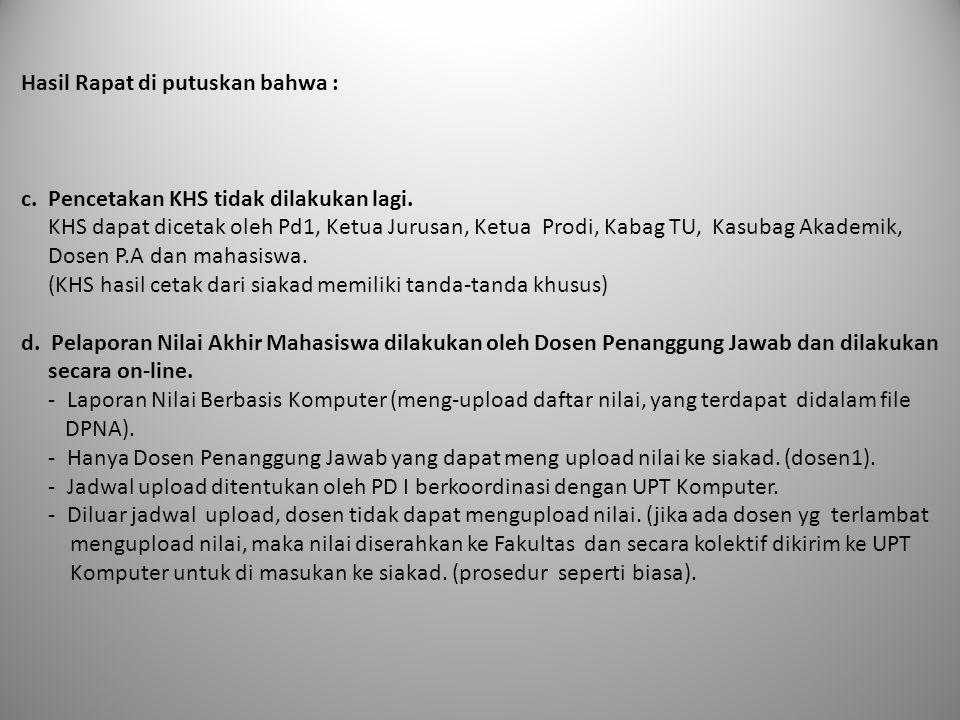 Hasil Rapat di putuskan bahwa : c. Pencetakan KHS tidak dilakukan lagi. KHS dapat dicetak oleh Pd1, Ketua Jurusan, Ketua Prodi, Kabag TU, Kasubag Akad
