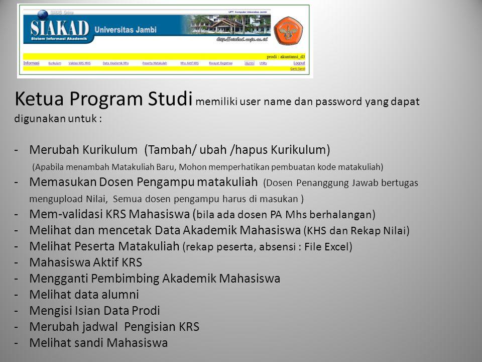 Ketua Program Studi memiliki user name dan password yang dapat digunakan untuk : -Merubah Kurikulum (Tambah/ ubah /hapus Kurikulum) (Apabila menambah