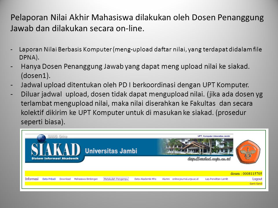 Pelaporan Nilai Akhir Mahasiswa dilakukan oleh Dosen Penanggung Jawab dan dilakukan secara on-line. -Laporan Nilai Berbasis Komputer (meng-upload daft