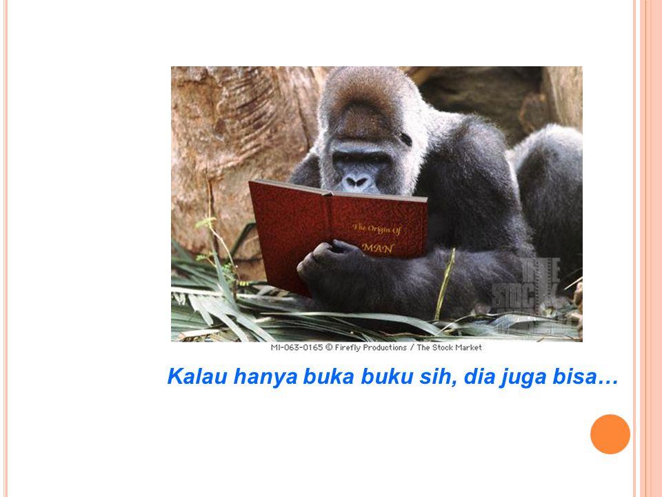 Kalau hanya buka buku sih, dia juga bisa…