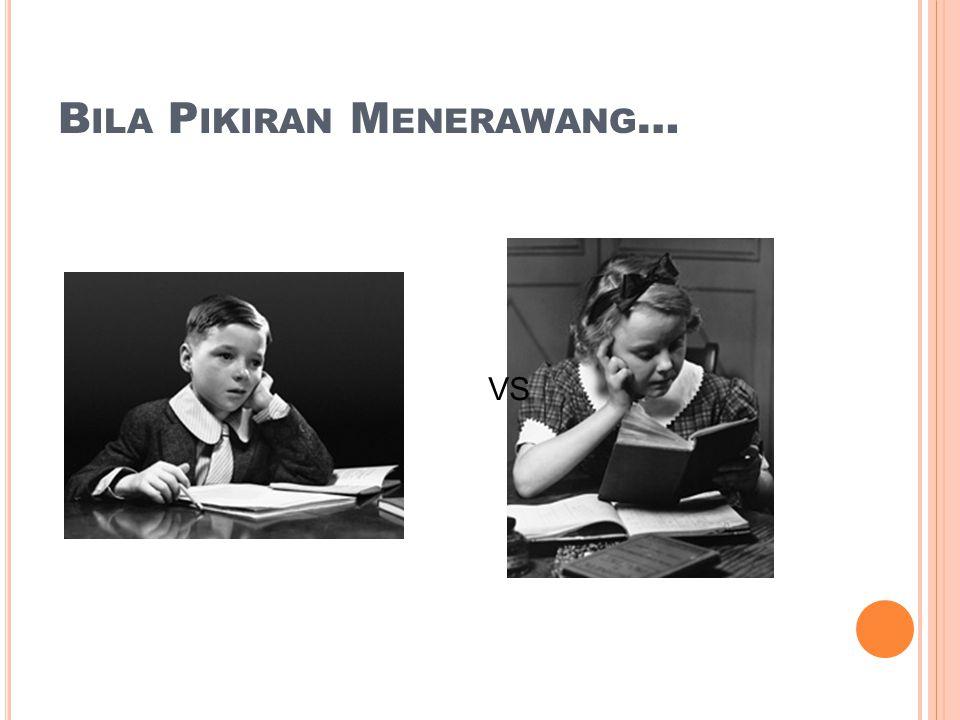 B ILA P IKIRAN M ENERAWANG … VS