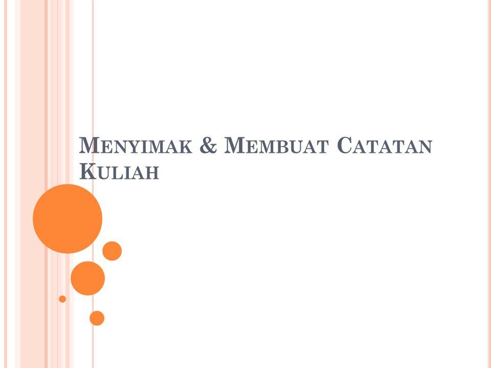 M ENYIMAK & M EMBUAT C ATATAN K ULIAH