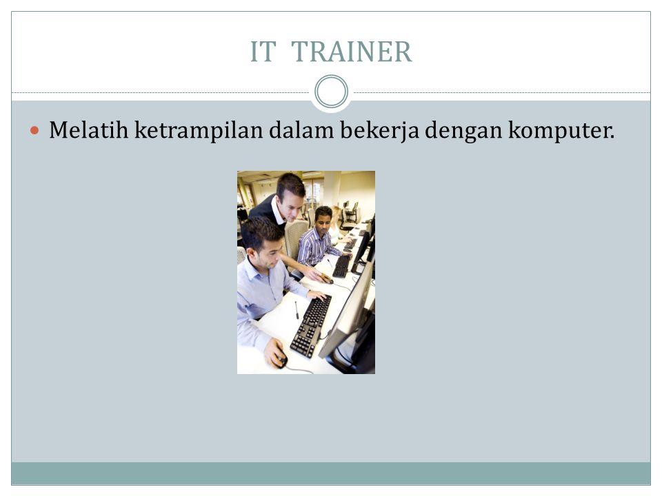 IT TRAINER  Melatih ketrampilan dalam bekerja dengan komputer.
